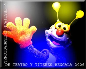 <strong>V Festival Internacional de teatro y Títeres BENGALA 2006</strong>